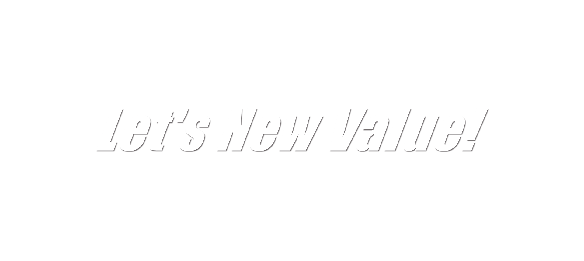 Let's New Value! 新たなる価値創造のための情報化戦略・技術戦略・人財戦略を実現します。